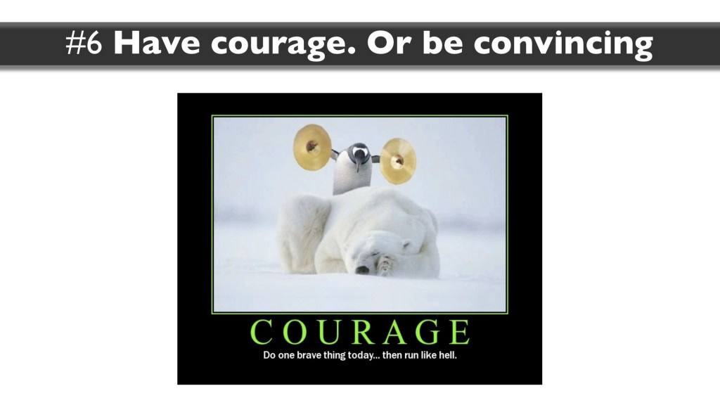 Skill 6: have courage or be convincing